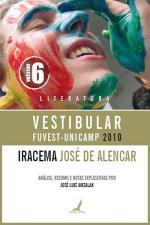 Iracema: Análise e Resumo - Vol.6 - Colecão Vestibular Fuvest-unicamp 2010 - Literatura