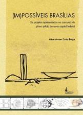 Im-possíveis Brasílias: Os Projetos Apresentados no Concurso do Plano Piloto da Nova Capital Federal
