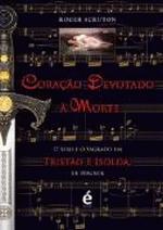 Coracão Devotado À Morte: O Sexo e o Sagrado em Tristão e Isolda, de Wagner