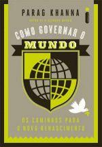 Como Governar O Mundo - Os Caminhos Para O Novo Renascimento
