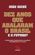 Dez Anos Que Abalaram o Brasil e o Futuro