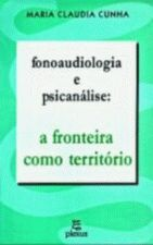 Fonoaudiologia e Psicanálise a Fronteira Como Território