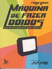 Máquina de Fazer Doidos, Guia de Auto-ajuda para Quem Assiste Tv