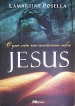 O que não me contaram sobre Jesus