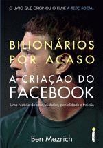 Bilionários por Acaso a Criação do Facebook