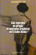 Com Esperança no Coração: os Imigrantes Brasileiros nos Estados Unidos