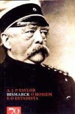 Bismarck - o Homem e o Estadista